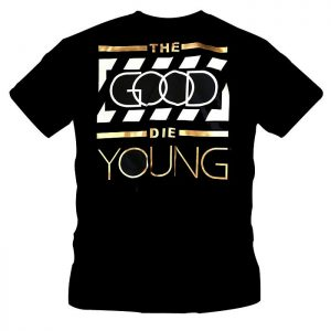T-Shirt The Good Die Young